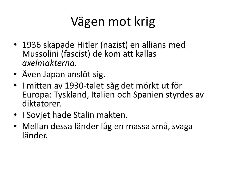 Vägen mot krig • 1936 skapade Hitler (nazist) en allians med Mussolini (fascist) de kom att kallas axelmakterna.