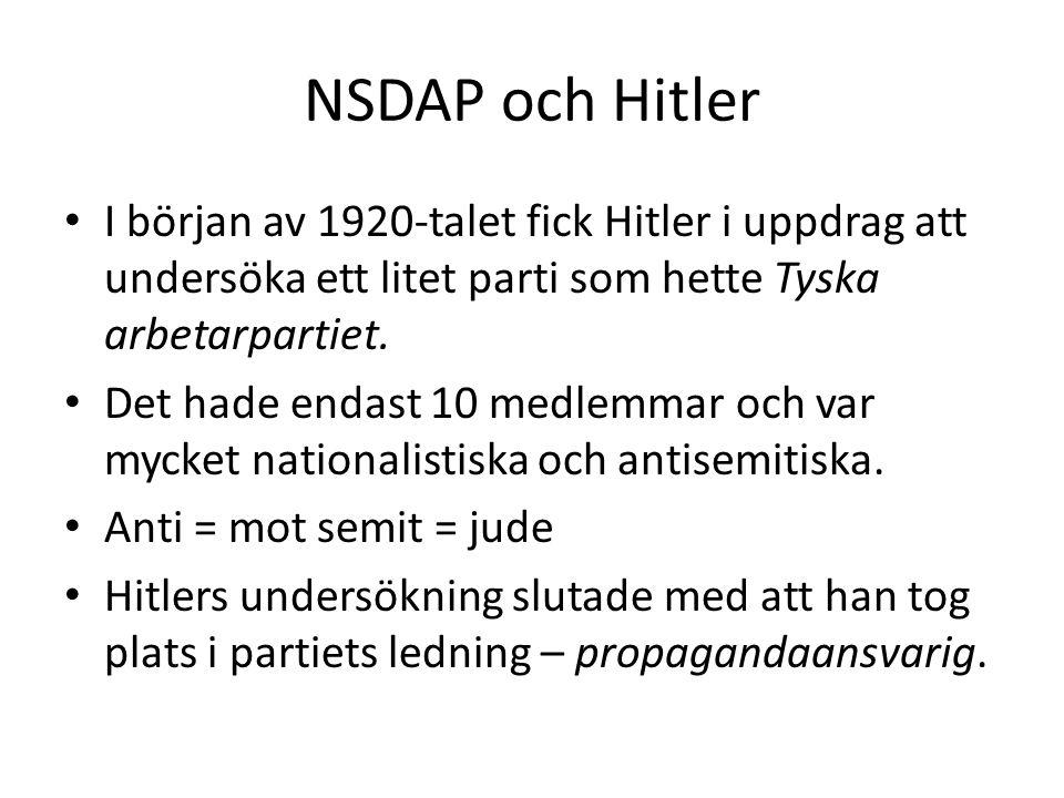 NSDAP och Hitler • I början av 1920-talet fick Hitler i uppdrag att undersöka ett litet parti som hette Tyska arbetarpartiet.