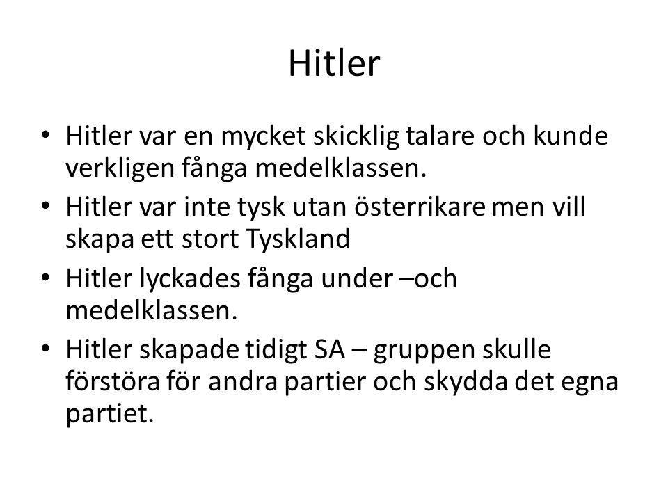Hitler • Hitler var en mycket skicklig talare och kunde verkligen fånga medelklassen.