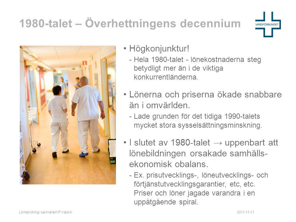 Vårdförbundet 1980-tal •1986 - Vårdförbundet kräver 30% höjning till en medellön på 11 500kr/mån.