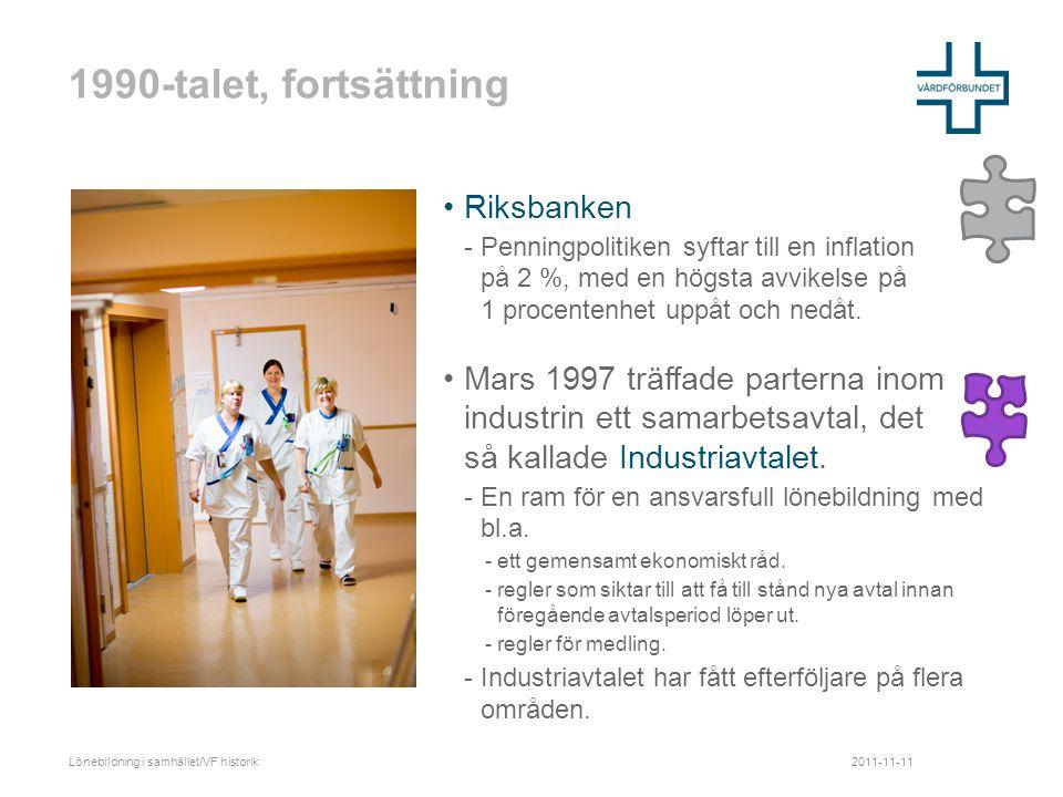 1990-talet, fortsättning •Riksbanken -Penningpolitiken syftar till en inflation på 2 %, med en högsta avvikelse på 1 procentenhet uppåt och nedåt.