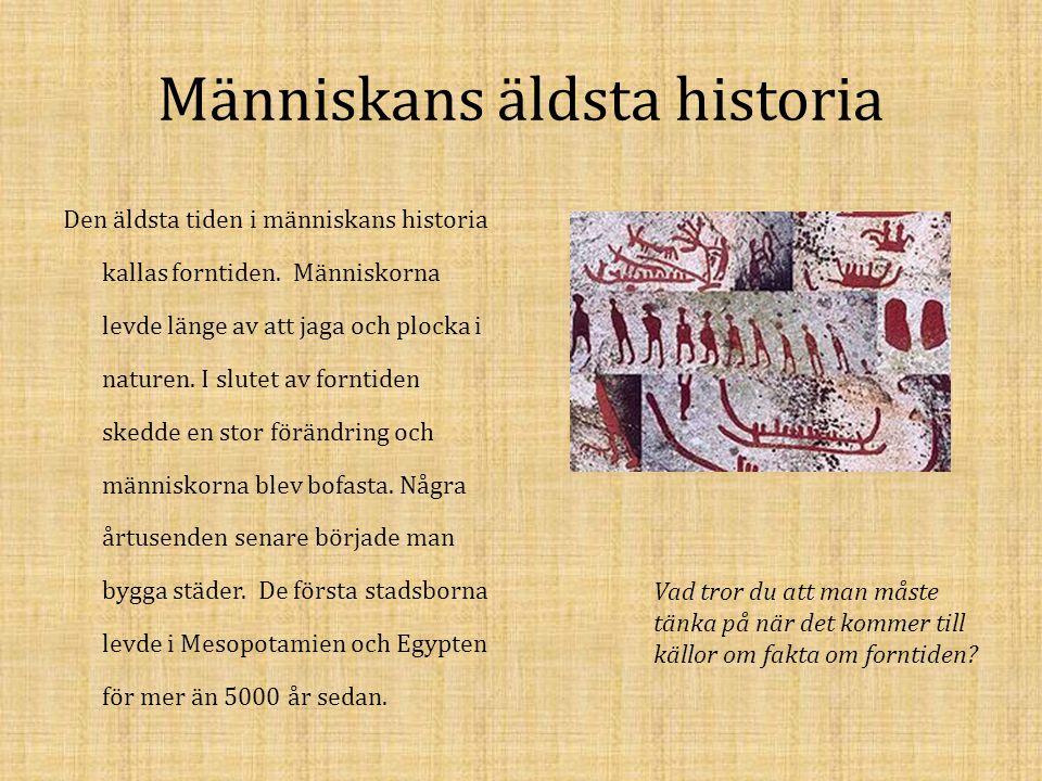 Människans äldsta historia Den äldsta tiden i människans historia kallas forntiden. Människorna levde länge av att jaga och plocka i naturen. I slutet