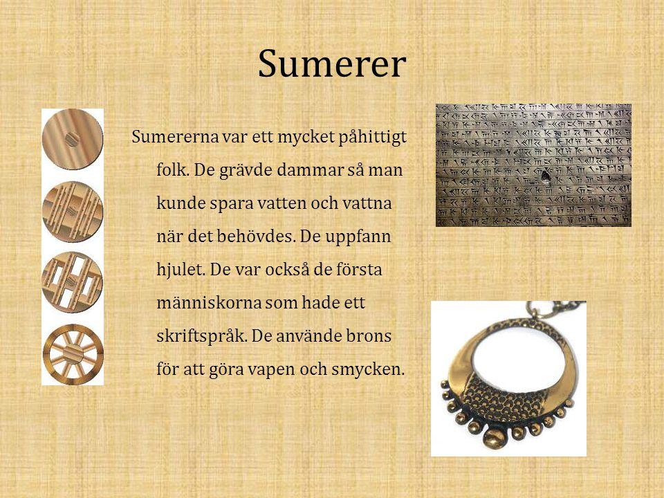 Sumerer Sumererna var ett mycket påhittigt folk. De grävde dammar så man kunde spara vatten och vattna när det behövdes. De uppfann hjulet. De var ock