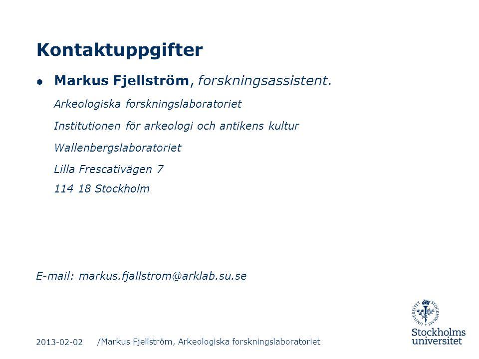 Kontaktuppgifter ● Markus Fjellström, forskningsassistent. Arkeologiska forskningslaboratoriet Institutionen för arkeologi och antikens kultur Wallenb