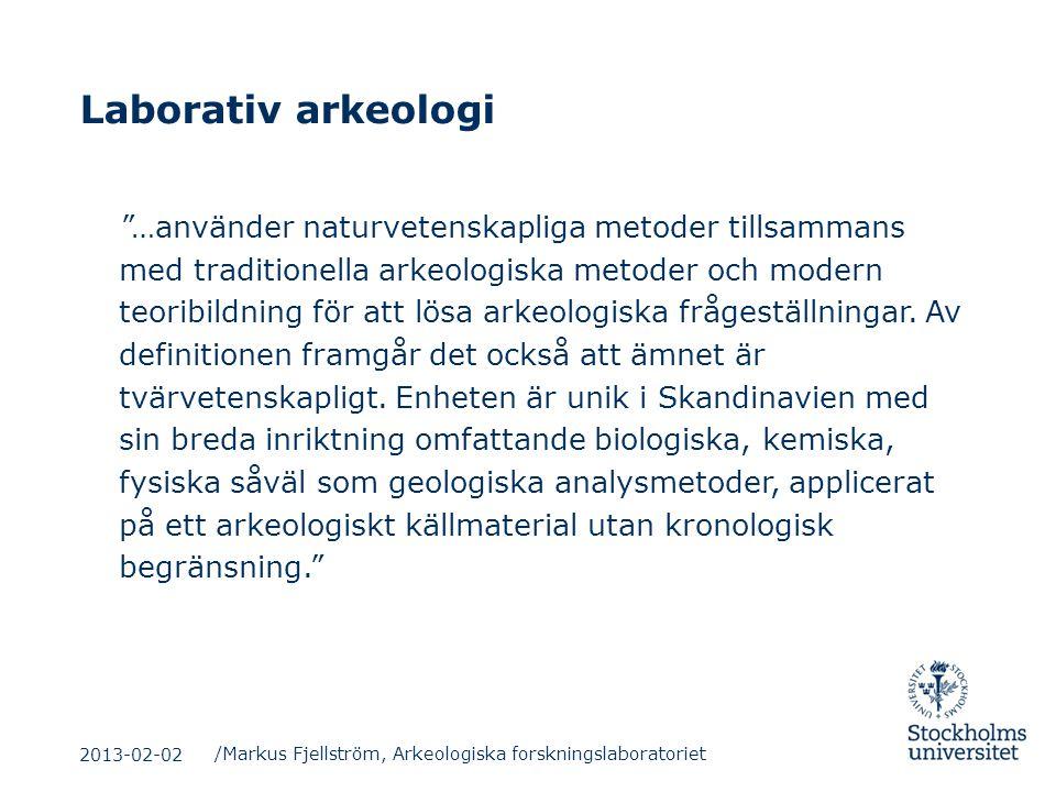 """Laborativ arkeologi """"…använder naturvetenskapliga metoder tillsammans med traditionella arkeologiska metoder och modern teoribildning för att lösa ark"""
