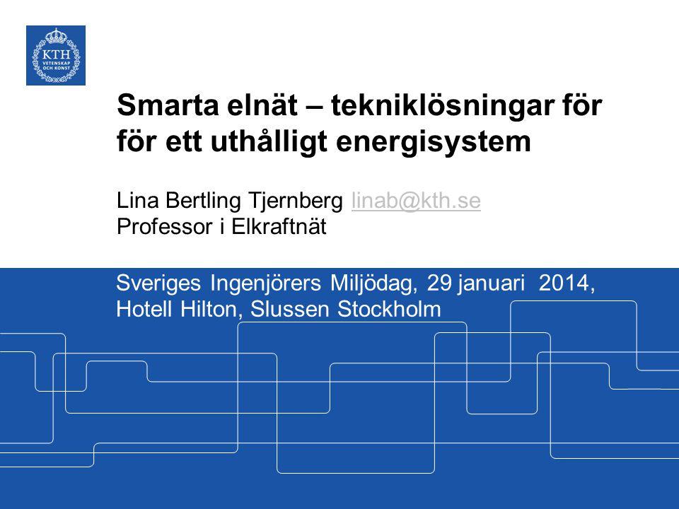 Smarta elnät – tekniklösningar för för ett uthålligt energisystem Lina Bertling Tjernberg linab@kth.selinab@kth.se Professor i Elkraftnät Sveriges Ing