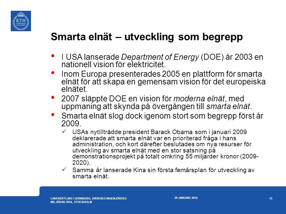 Smarta elnät – utveckling som begrepp • I USA lanserade Department of Energy (DOE) år 2003 en nationell vision för elektricitet. • Inom Europa present