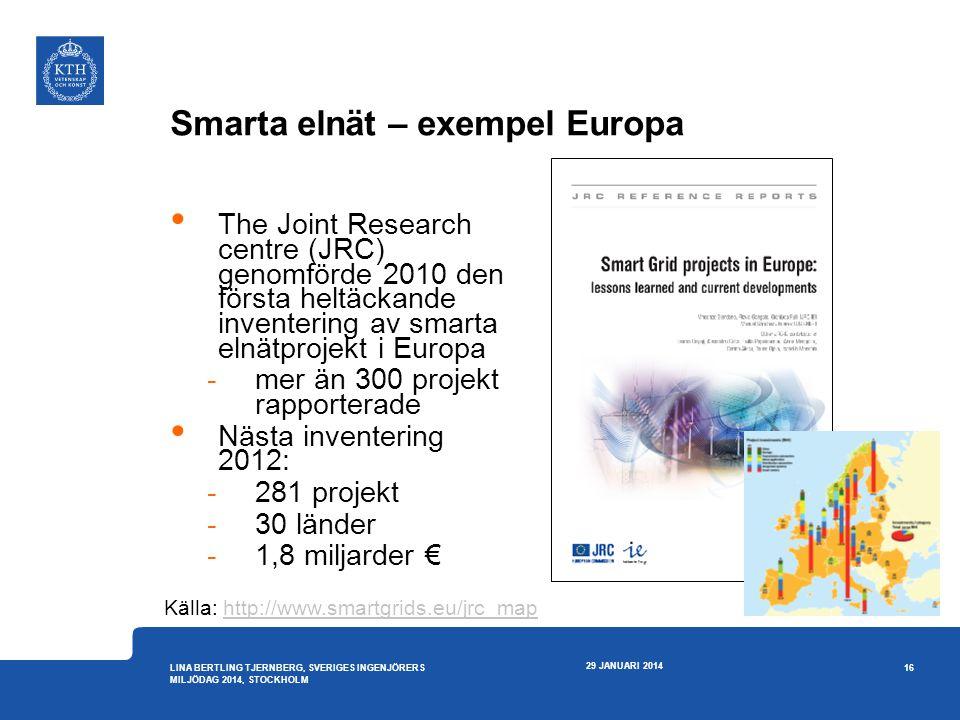 Smarta elnät – exempel Europa 29 JANUARI 2014 16 LINA BERTLING TJERNBERG, SVERIGES INGENJÖRERS MILJÖDAG 2014, STOCKHOLM • The Joint Research centre (J