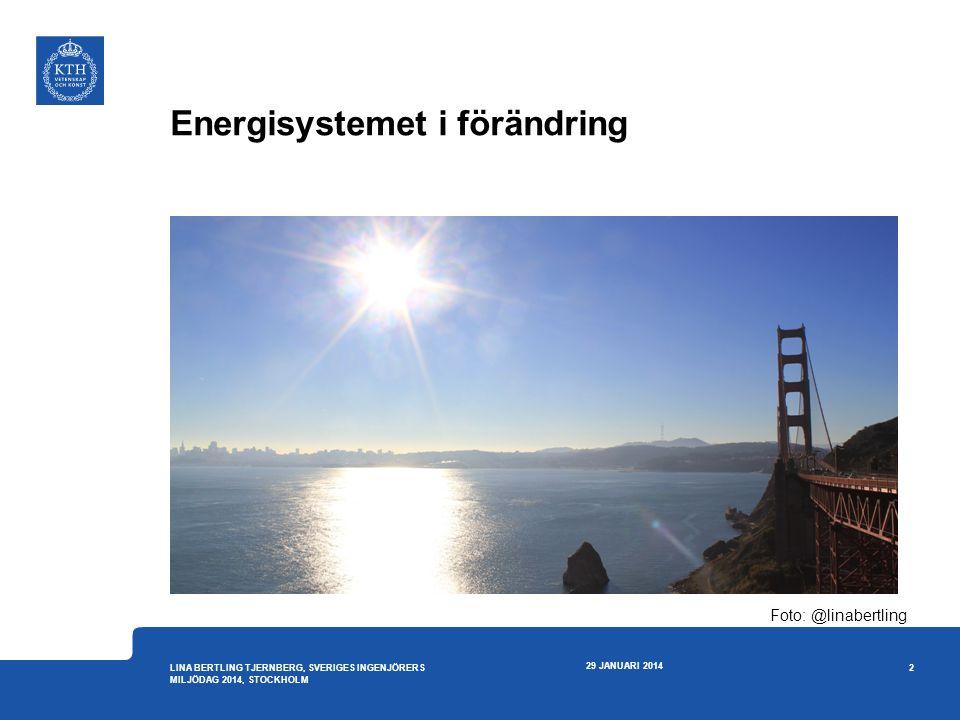 Energisystemet i förändring 29 JANUARI 2014 2 LINA BERTLING TJERNBERG, SVERIGES INGENJÖRERS MILJÖDAG 2014, STOCKHOLM Foto: @linabertling
