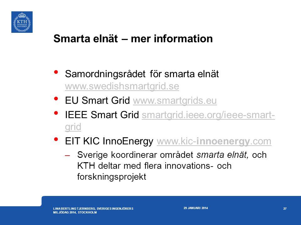 Smarta elnät – mer information • Samordningsrådet för smarta elnät www.swedishsmartgrid.se www.swedishsmartgrid.se • EU Smart Grid www.smartgrids.euww