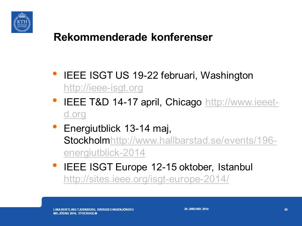 • IEEE ISGT US 19-22 februari, Washington http://ieee-isgt.org http://ieee-isgt.org • IEEE T&D 14-17 april, Chicago http://www.ieeet- d.orghttp://www.