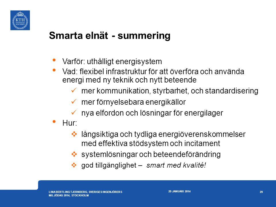 Smarta elnät - summering • Varför: uthålligt energisystem • Vad: flexibel infrastruktur för att överföra och använda energi med ny teknik och nytt bet