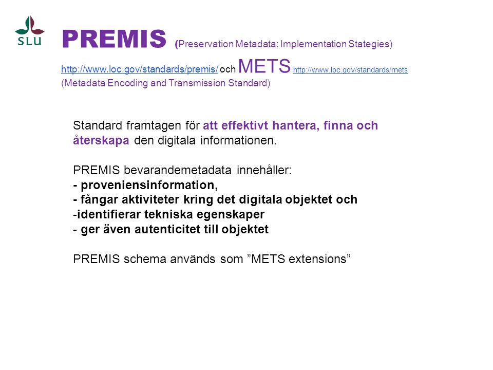 PREMIS ( Preservation Metadata: Implementation Stategies) http://www.loc.gov/standards/premis/http://www.loc.gov/standards/premis/ och METS http://www