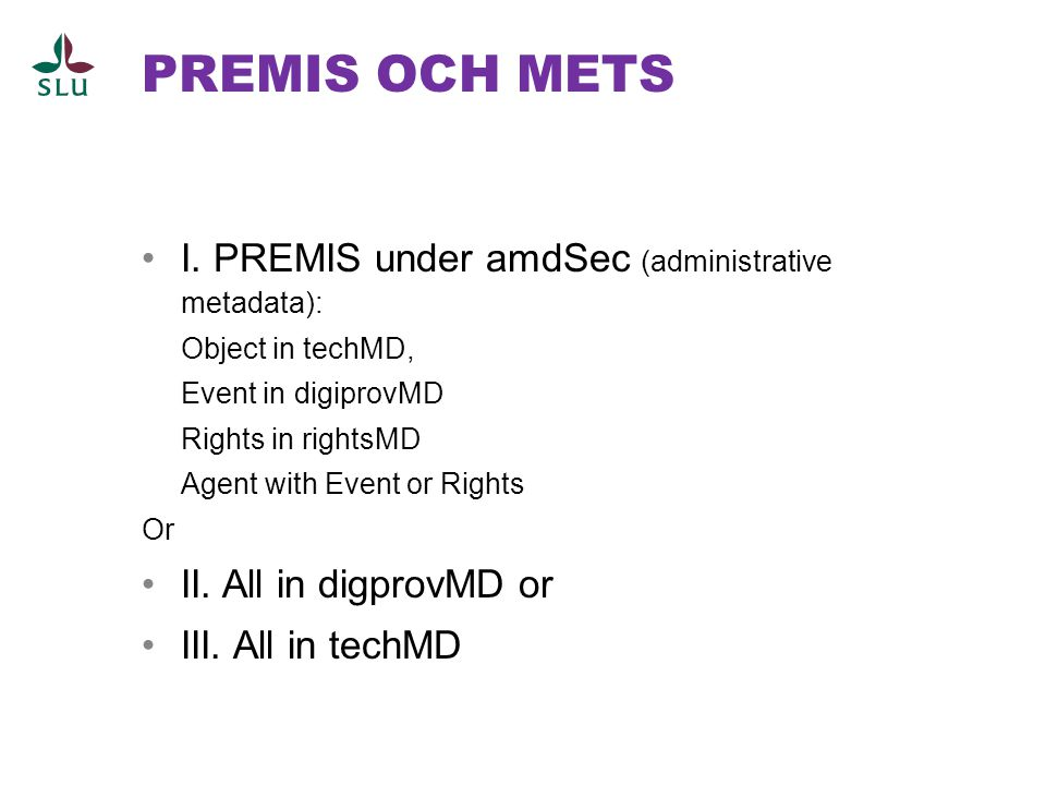 PREMIS OCH METS •I. PREMIS under amdSec (administrative metadata): Object in techMD, Event in digiprovMD Rights in rightsMD Agent with Event or Rights