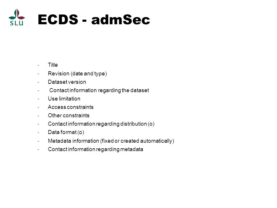 ECDS - admSec -Title -Revision (date and type) -Dataset version - Contact information regarding the dataset -Use limitation -Access constraints -Other