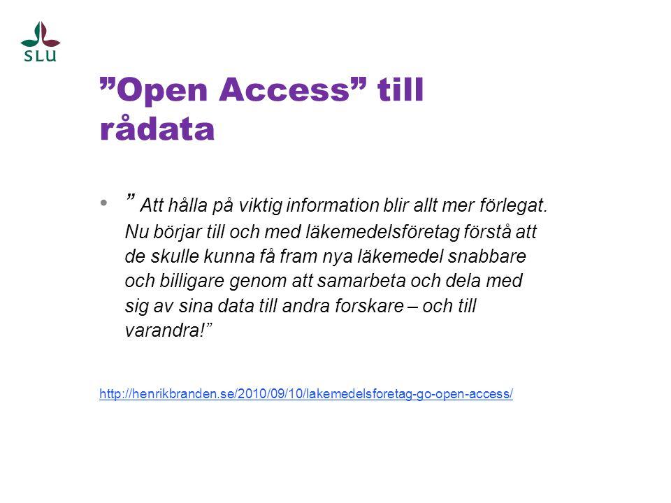 """""""Open Access"""" till rådata •"""" Att hålla på viktig information blir allt mer förlegat. Nu börjar till och med läkemedelsföretag förstå att de skulle kun"""