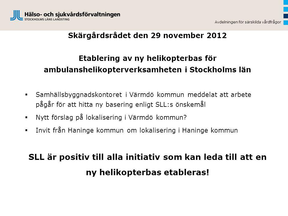 Skärgårdsrådet den 29 november 2012 Etablering av ny helikopterbas för ambulanshelikopterverksamheten i Stockholms län  Anmodan från Värmdö kommun i oktober 2012 om att SLL ska genomföra bullerutredning och verksamhetsbeskrivning  Ansökan om tillfälligt bygglov ej prövat ännu  Båda ärendena ska beslutas i Bygg-miljö- och hälsoskyddsnämnden i Värmdö kommun i december 2012 SLL är positiv till alla initiativ som kan bidra till att en ny helikopterbas etableras.