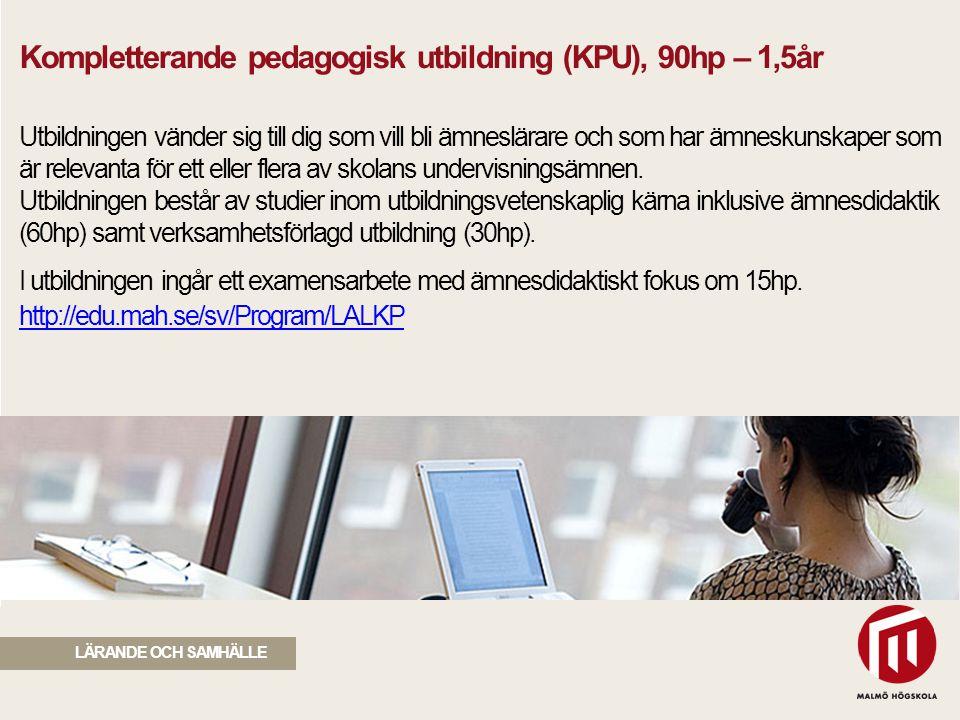 2010 05 04 LÄRANDE OCH SAMHÄLLE Kompletterande pedagogisk utbildning (KPU), 90hp – 1,5år Utbildningen vänder sig till dig som vill bli ämneslärare och