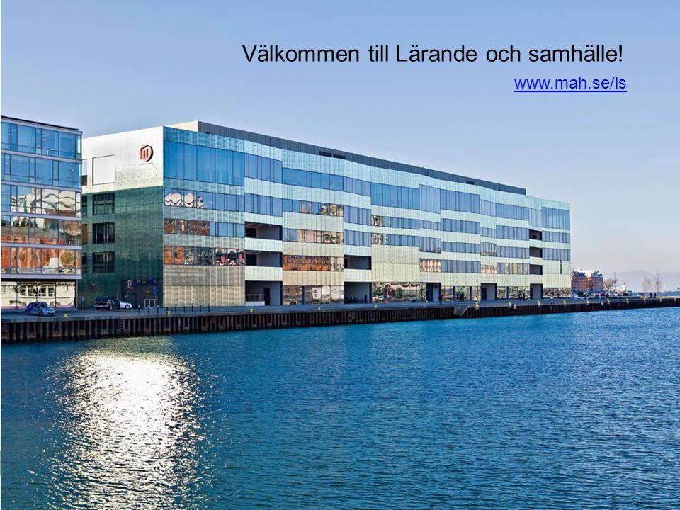 2010 05 04 LÄRANDE OCH SAMHÄLLE Välkommen till Lärande och samhälle! www.mah.se/ls www.mah.se/ls