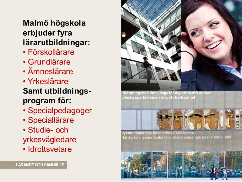 2010 05 04 LÄRANDE OCH SAMHÄLLE Malmö högskola erbjuder fyra lärarutbildningar: • Förskollärare • Grundlärare • Ämneslärare • Yrkeslärare Samt utbildn