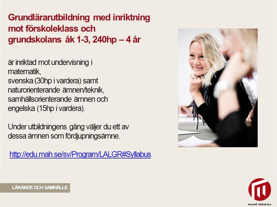 2010 05 04 LÄRANDE OCH SAMHÄLLE Grundlärarutbildning med inriktning mot grundskolans årskurs 4-6, 240hp – 4 år är inriktad mot undervisning i matematik, svenska och engelska (30hp i vardera).