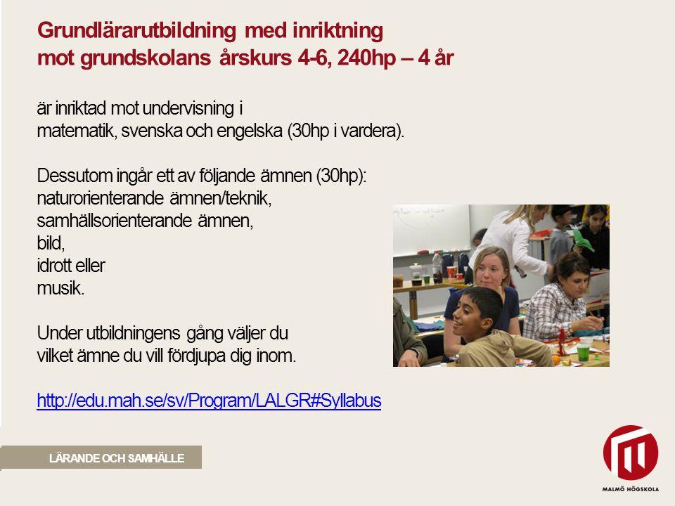 2010 05 04 LÄRANDE OCH SAMHÄLLE Grundlärarutbildning med inriktning mot grundskolans årskurs 4-6, 240hp – 4 år är inriktad mot undervisning i matemati