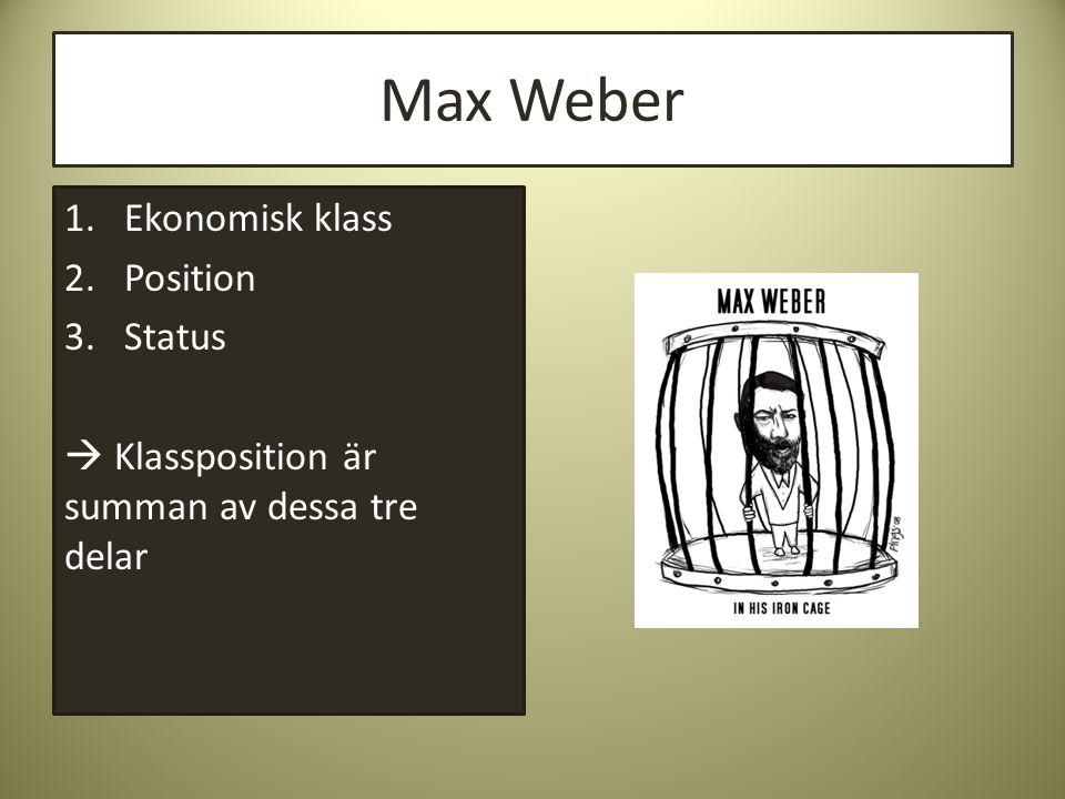 Max Weber 1.Ekonomisk klass 2.Position 3.Status  Klassposition är summan av dessa tre delar
