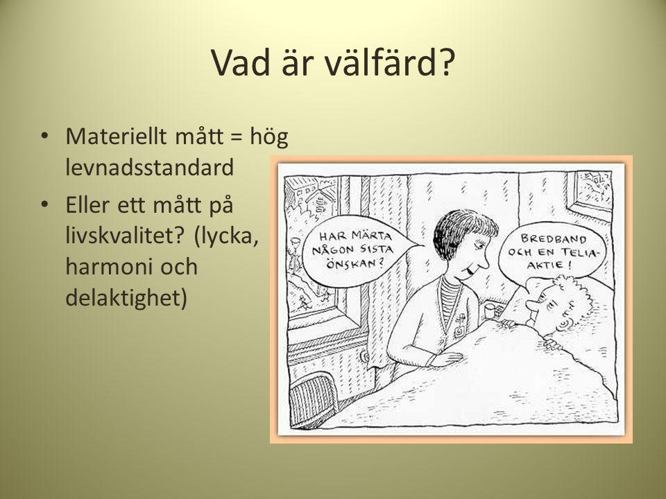 Vad är välfärd? • Materiellt mått = hög levnadsstandard • Eller ett mått på livskvalitet? (lycka, harmoni och delaktighet)