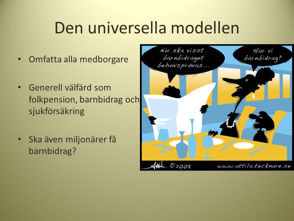 Den universella modellen • Omfatta alla medborgare • Generell välfärd som folkpension, barnbidrag och sjukförsäkring • Ska även miljonärer få barnbidr