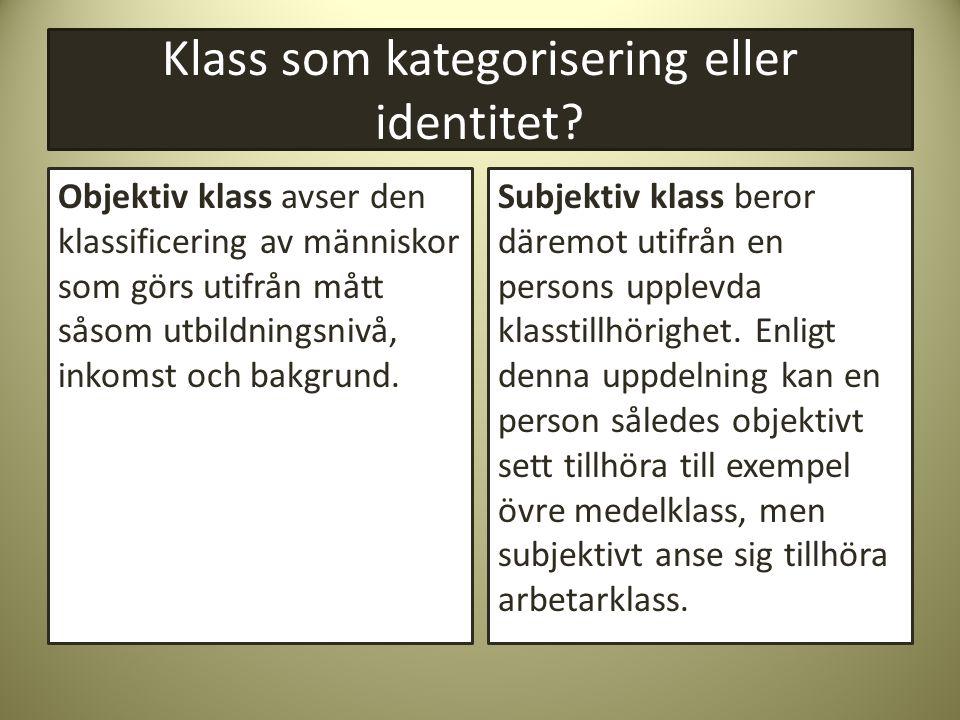Klass som kategorisering eller identitet? Objektiv klass avser den klassificering av människor som görs utifrån mått såsom utbildningsnivå, inkomst oc