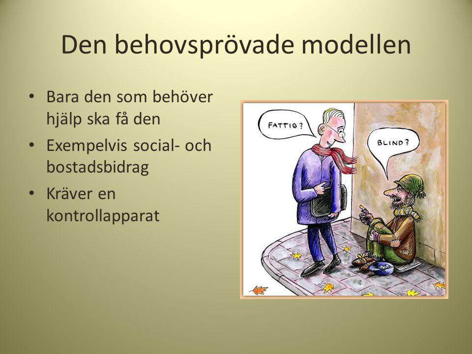 Den behovsprövade modellen • Bara den som behöver hjälp ska få den • Exempelvis social- och bostadsbidrag • Kräver en kontrollapparat