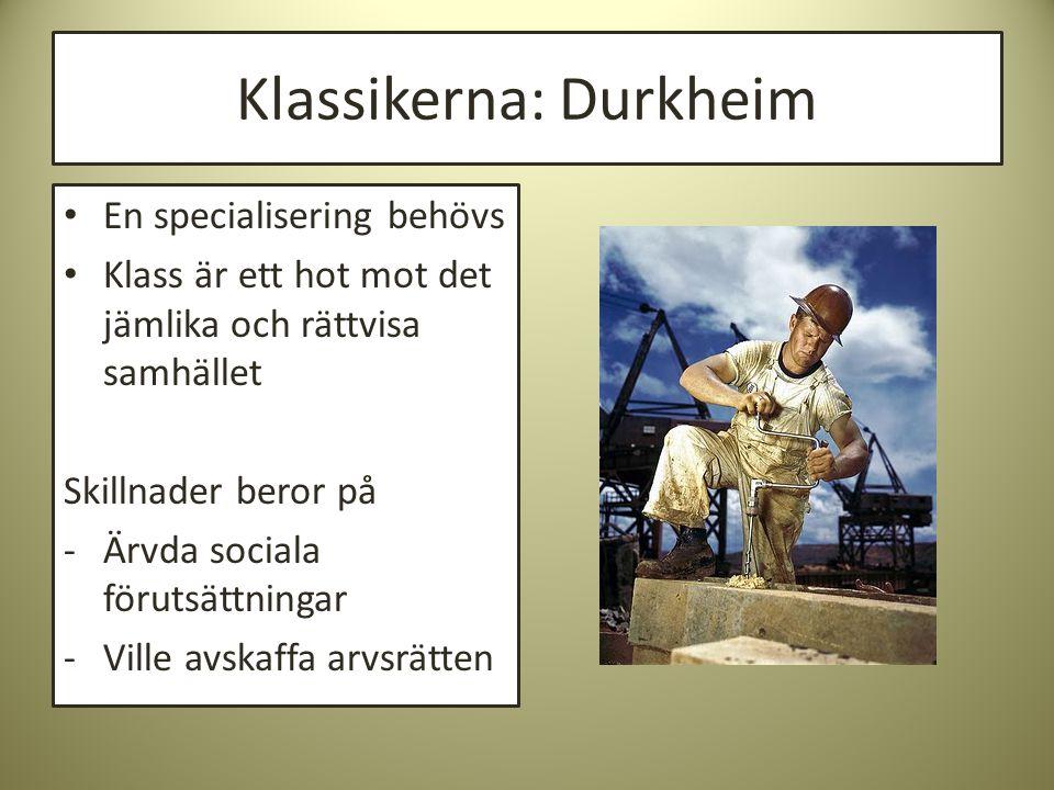 Klassikerna: Durkheim • En specialisering behövs • Klass är ett hot mot det jämlika och rättvisa samhället Skillnader beror på -Ärvda sociala förutsät