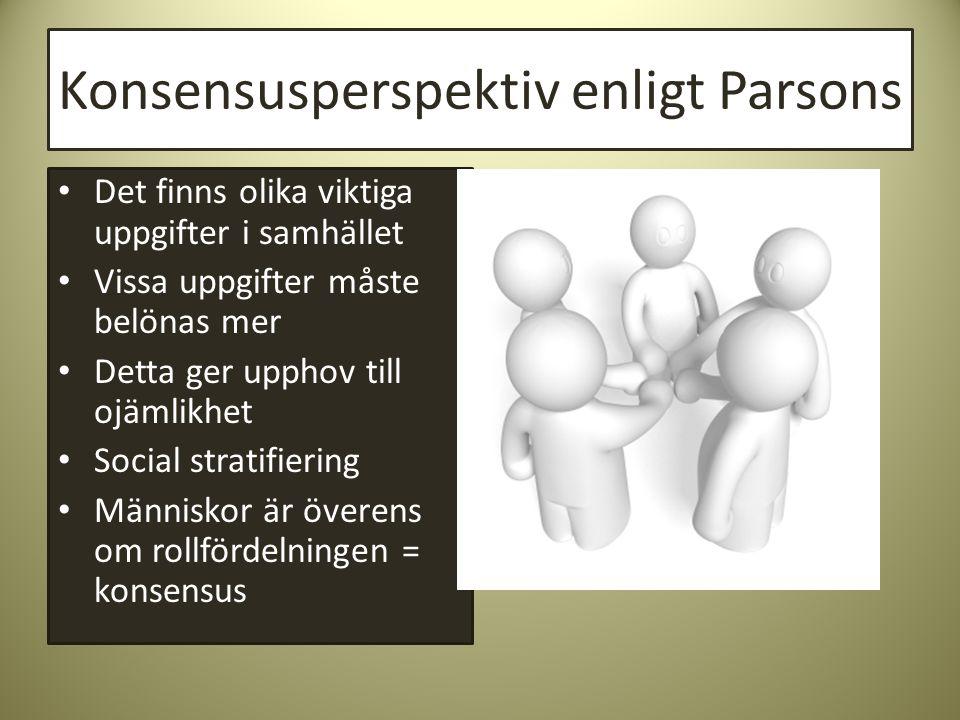 Konsensusperspektiv enligt Parsons • Det finns olika viktiga uppgifter i samhället • Vissa uppgifter måste belönas mer • Detta ger upphov till ojämlik