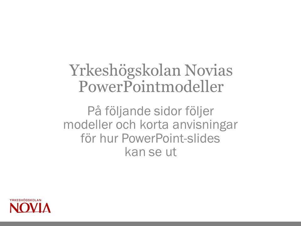 Yrkeshögskolan Novias PowerPointmodeller På följande sidor följer modeller och korta anvisningar för hur PowerPoint-slides kan se ut