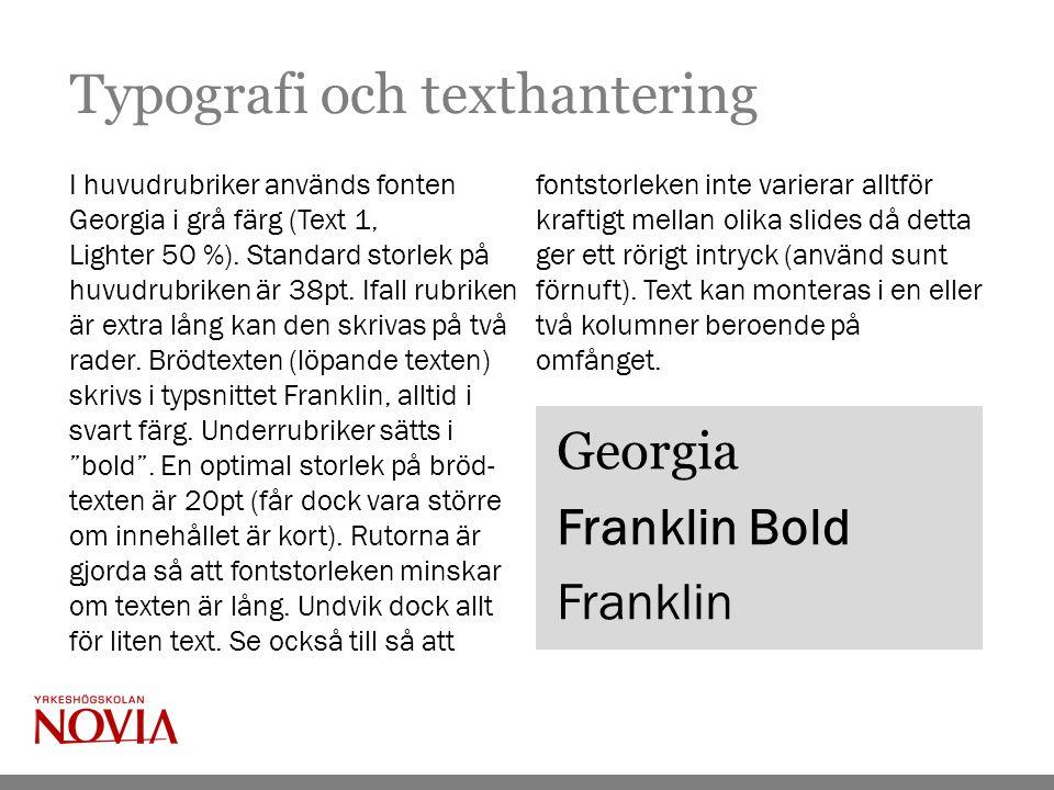 Typografi och texthantering I huvudrubriker används fonten Georgia i grå färg (Text 1, Lighter 50 %).