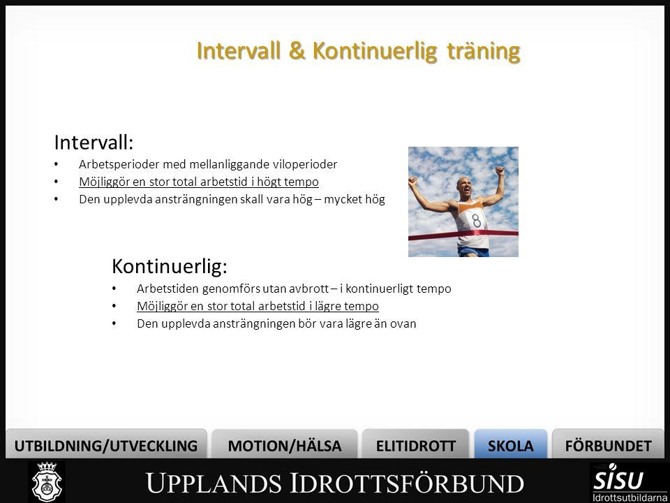 Intervall & Kontinuerlig träning Kontinuerlig: • Arbetstiden genomförs utan avbrott – i kontinuerligt tempo • Möjliggör en stor total arbetstid i lägr