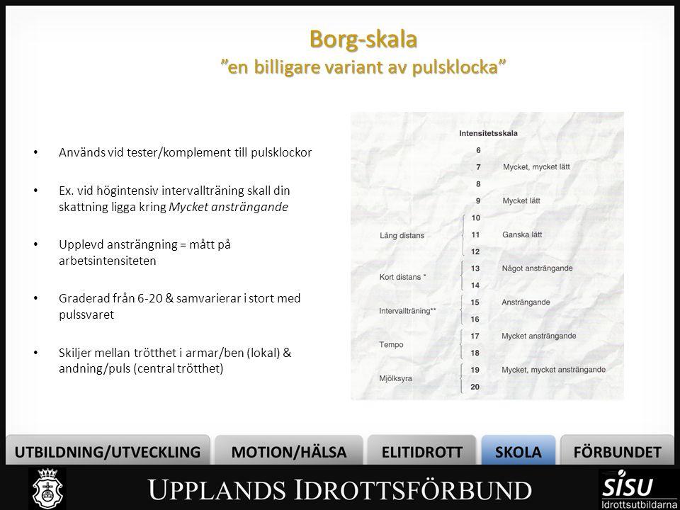 """Borg-skala """"en billigare variant av pulsklocka"""" • Används vid tester/komplement till pulsklockor • Ex. vid högintensiv intervallträning skall din skat"""