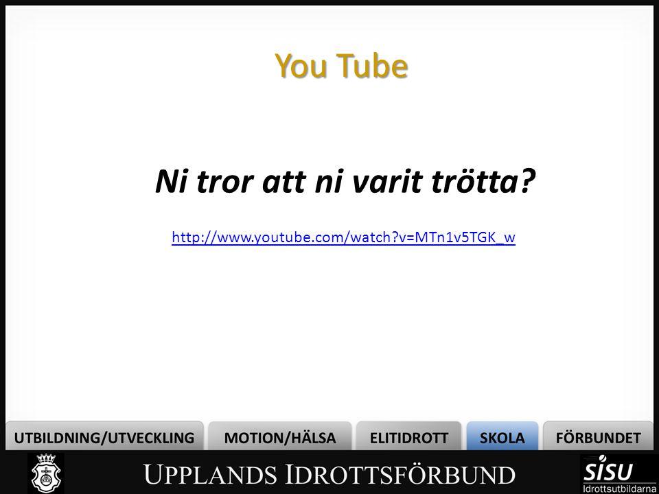 You Tube Ni tror att ni varit trötta? http://www.youtube.com/watch?v=MTn1v5TGK_w
