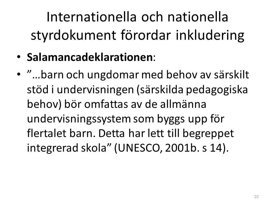 """Internationella och nationella styrdokument förordar inkludering • Salamancadeklarationen: • """"…barn och ungdomar med behov av särskilt stöd i undervis"""