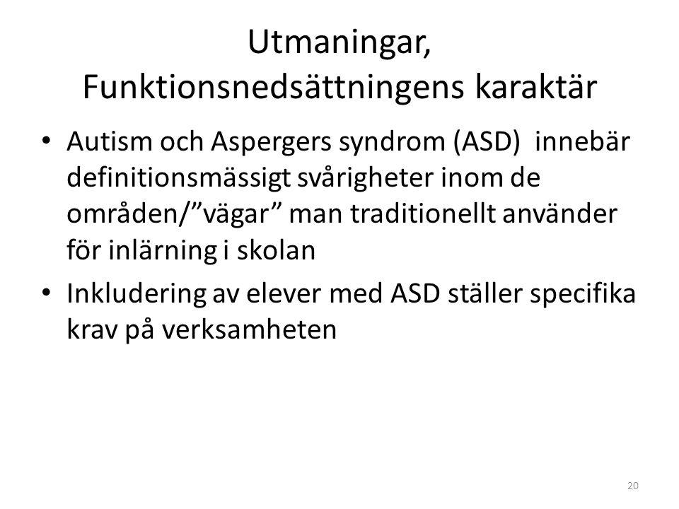 """Utmaningar, Funktionsnedsättningens karaktär • Autism och Aspergers syndrom (ASD) innebär definitionsmässigt svårigheter inom de områden/""""vägar"""" man t"""