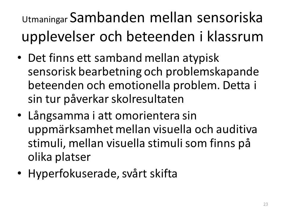 Utmaningar Sambanden mellan sensoriska upplevelser och beteenden i klassrum • Det finns ett samband mellan atypisk sensorisk bearbetning och problemsk