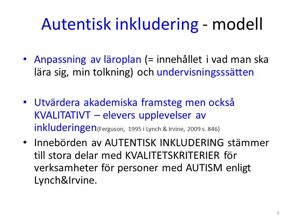 6 Autentisk inkludering - modell • Anpassning av läroplan (= innehållet i vad man ska lära sig, min tolkning) och undervisningsssätten • Utvärdera aka