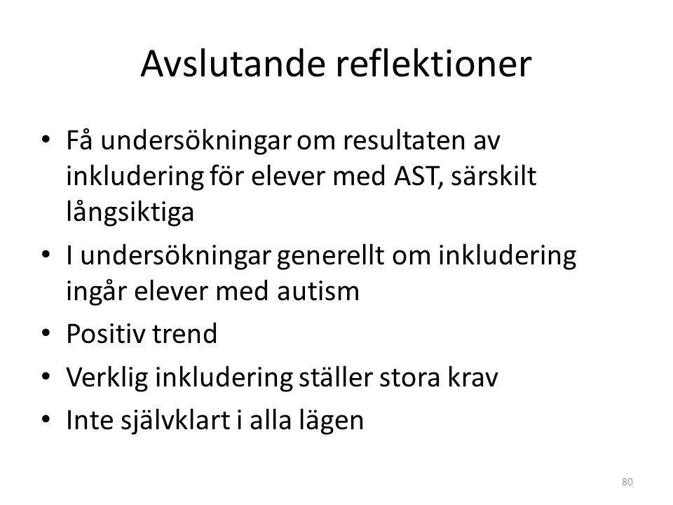 Avslutande reflektioner • Få undersökningar om resultaten av inkludering för elever med AST, särskilt långsiktiga • I undersökningar generellt om inkl