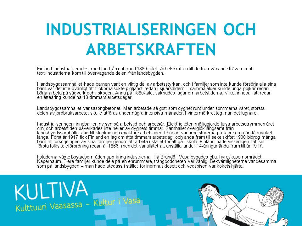 INDUSTRIALISERINGEN OCH ARBETSKRAFTEN Finland industrialiserades med fart från och med 1880-talet. Arbetskraften till de framväxande trävaru- och text