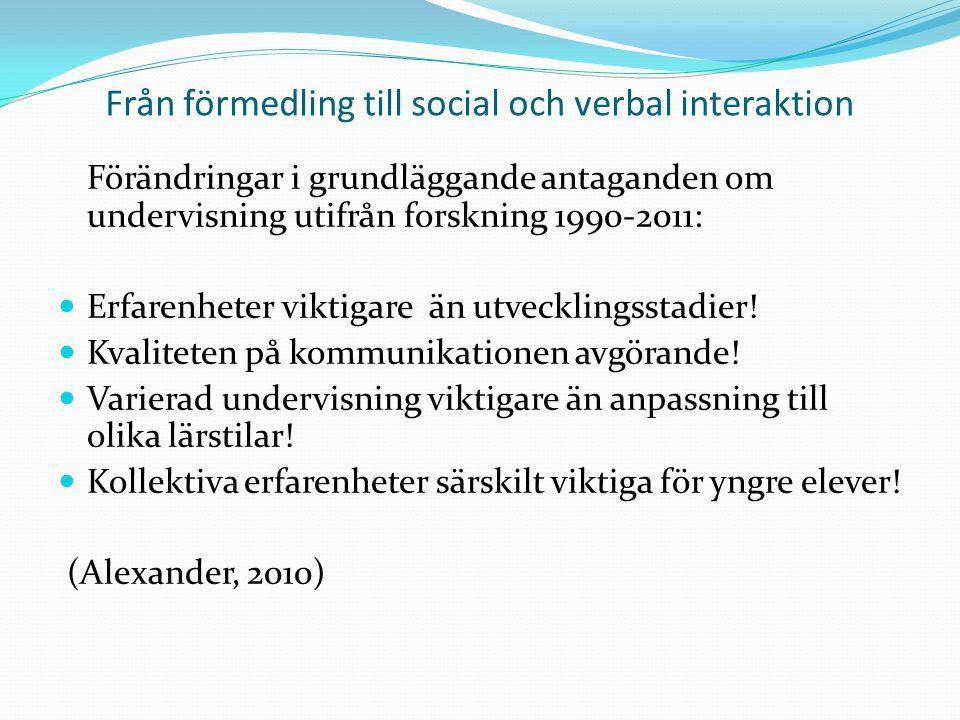 Från förmedling till social och verbal interaktion Förändringar i grundläggande antaganden om undervisning utifrån forskning 1990-2011:  Erfarenheter viktigare än utvecklingsstadier.