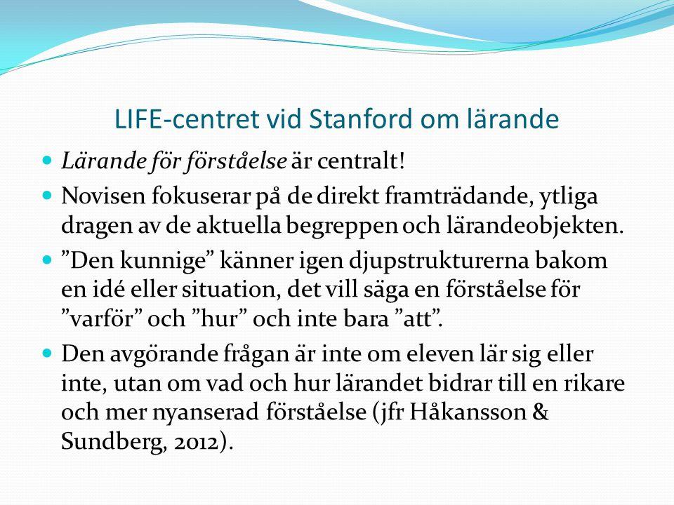 LIFE-centret vid Stanford om lärande  Lärande för förståelse är centralt.