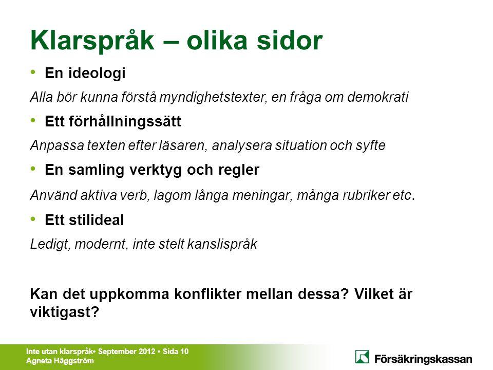Inte utan klarspråk• September 2012 • Sida 10 Agneta Häggström Klarspråk – olika sidor • En ideologi Alla bör kunna förstå myndighetstexter, en fråga