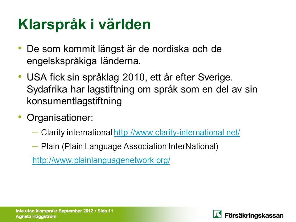 Inte utan klarspråk• September 2012 • Sida 11 Agneta Häggström Klarspråk i världen • De som kommit längst är de nordiska och de engelskspråkiga länder
