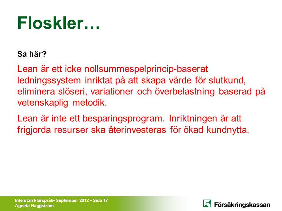 Inte utan klarspråk• September 2012 • Sida 17 Agneta Häggström Så här? Lean är ett icke nollsummespelprincip-baserat ledningssystem inriktat på att sk