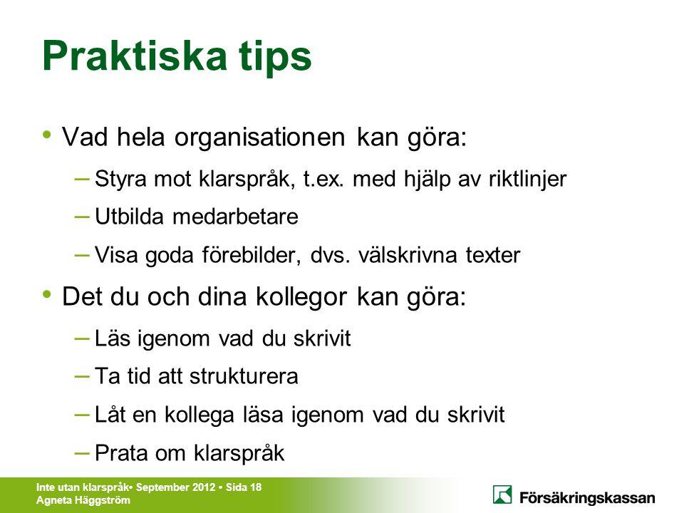 Inte utan klarspråk• September 2012 • Sida 18 Agneta Häggström Praktiska tips • Vad hela organisationen kan göra: – Styra mot klarspråk, t.ex. med hjä